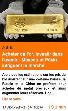 Economie acheter de l or investir dans l avenir moscou et pekin intriguent le marche