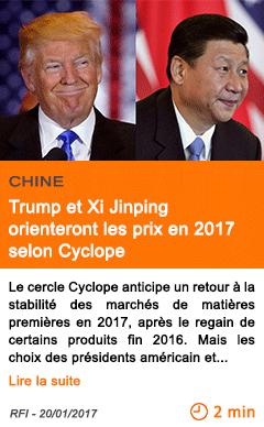 Economie chine trump et xi jinping orienteront les prix en 2017 selon cyclope