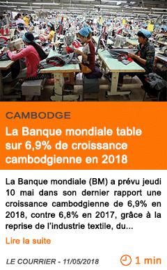 Economie la banque mondiale table sur 6 9 de croissance cambodgienne en 2018