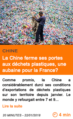 Economie la chine ferme ses portes aux dechets plastiques une aubaine pour la france