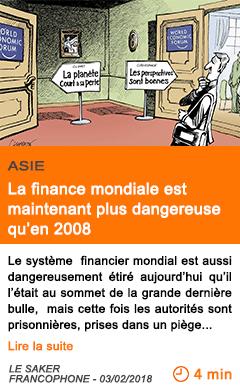 Economie la finance mondiale est maintenant plus dangereuse qu en 2008