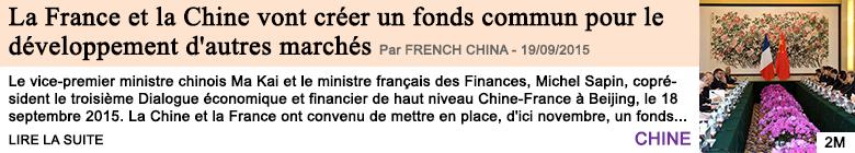 Economie la france et la chine vont creer un fonds commun pour le developpement d autres marches