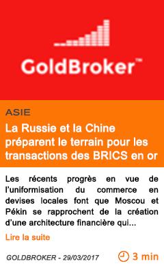 Economie la russie et la chine preparent le terrain pour les transactions des brics en or
