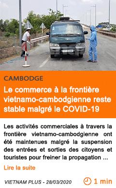 Economie le commerce a la frontiere vietnamo cambodgienne reste stable malgre le covid 19