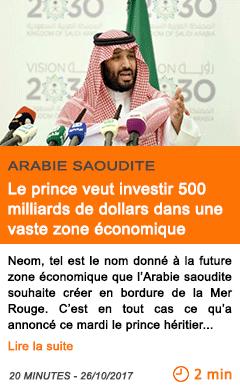 Economie le prince veut investir 500 milliards de dollars dans une vaste zone economique