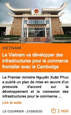 Economie le vietnam va developper des infrastructures pour le commerce frontalier avec le cambodge 1