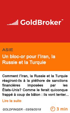Economie un bloc or pour l iran la russie et la turquie