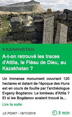 Science a t on retrouve les traces d attila le fleau de dieu au kazakhstan
