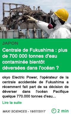 Science centrale de fukushima plus de 700 000 tonnes d eau contaminee bientot deversees dans l ocean