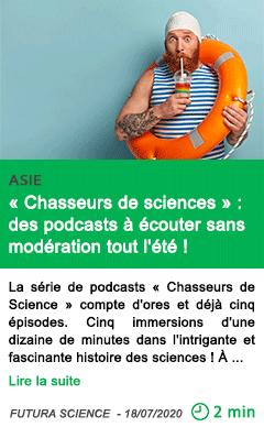 Science chasseurs de sciences des podcasts a ecouter sans moderation tout l ete