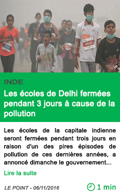 Science inde les ecoles de delhi fermees pendant 3 jours a cause de la pollution