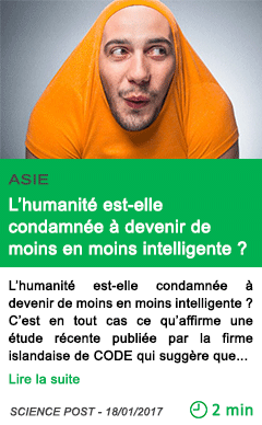 Science l humanite est elle condamnee a devenir de moins en moins intelligente