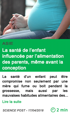 Science la sante de l enfant influencee par l alimentation des parents meme avant la conception