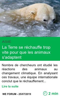 Science la terre se rechauffe trop vite pour que les animaux s adaptent page001
