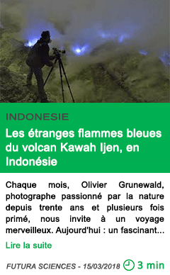 Science les etranges flammes bleues du volcan kawah ijen en indonesie