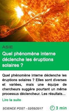 Science quel phenomene interne declenche les eruptions solaires