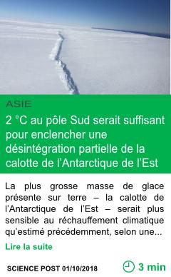 Science un rechauffement de seulement 2 c au pole sud serait suffisant pour enclencher une desintegration partielle de la calotte de l antarctique de l est page001