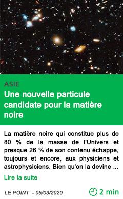 Science une nouvelle particule candidate pour la matiere noire