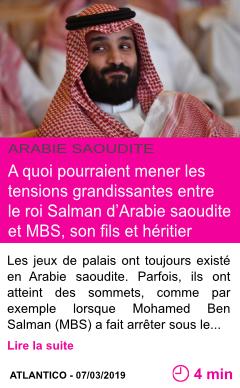 Societe a quoi pourraient mener les tensions grandissantes entre le roi salman d arabie saoudite et mbs son fils et heritier page001