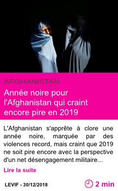 Societe annee noire pour l afghanistan qui craint encore pire en 2019 page001