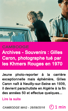 Societe archives souvenirs gilles caron photographe tue par les khmers rouges en 1970