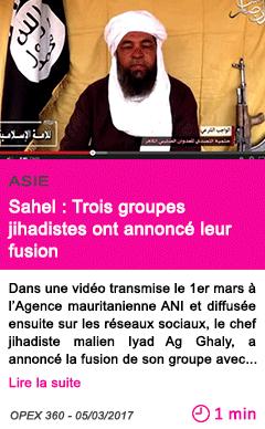 Societe asie sahel trois groupes jihadistes ont annonce leur fusion