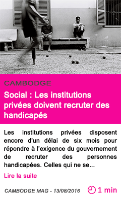 Societe cambodge social les institutions privees doivent recruter des handicapes