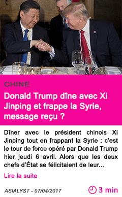 Societe donald trump dine avec xi jinping et frappe la syrie message recu
