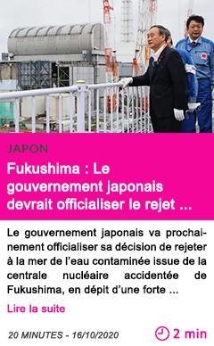 Societe fukushima le gouvernement japonais devrait officialiser le rejet a la mer d eau contamine e