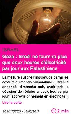 Societe gaza israel ne fournira plus que deux heures d electricite par jour aux palestiniens