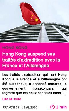 Societe hong kong suspend ses traites d extradition avec la france et l allemagne