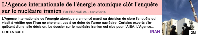 Societe l agence internationale de l energie atomique clot l enquete sur le nucleaire iranien
