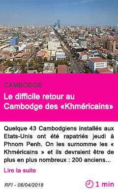 Societe le difficile retour au cambodge des khmericains