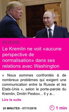 Societe le kremlin ne voit aucune perspective de normalisation dans ses relations avec washington page001