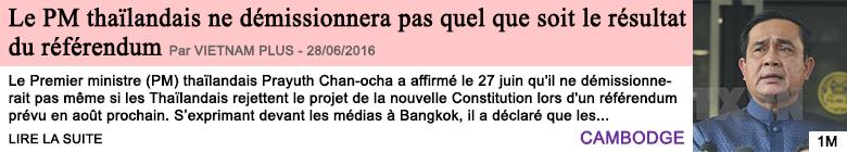Societe le pm thailandais ne demissionnera pas quel que soit le resultat du referendum