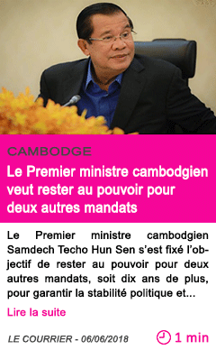 Societe le premier ministre cambodgien veut rester au pouvoir pour deux autres mandats