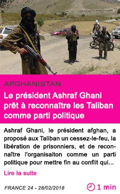 Societe le president ashraf ghani pret a reconnaitre les taliban comme parti politique