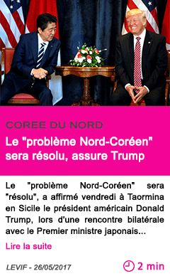 Societe le probleme nord coreen sera resolu assure trump