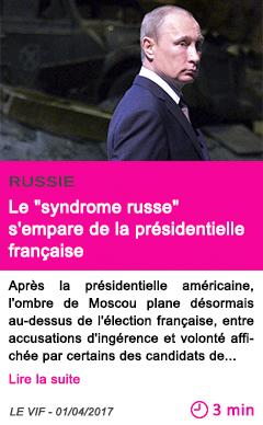 Societe le syndrome russe s empare de la presidentielle francaise