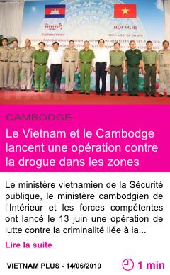 Societe le vietnam et le cambodge lancent une operation contre la drogue dans les zones frontalieres page001