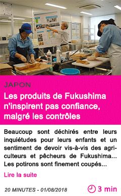 Societe les produits de fukushima n inspirent pas confiance malgre les controles
