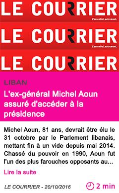 Societe liban l ex general michel aoun assure d acceder a la presidence