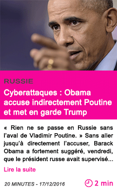 Societe russie cyberattaques obama accuse indirectement poutine et met en garde trump
