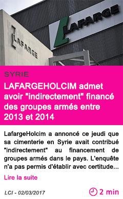 Societe syrie lafargeholcim admet avoir indirectement finance des groupes armes entre 2013 et 2014