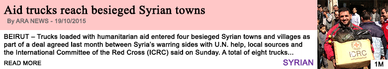 Society aid trucks reach besieged syrian towns