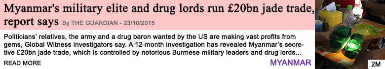 Society myanmar s military elite and drug lords run 20bn jade trade report says