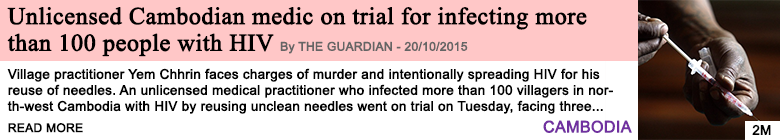 Society unlicensed cambodian medic on trial for infecting more than 100 people with hiv