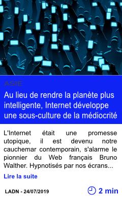 Technologie au lieu de rendre la planete plus intelligente internet developpe une sous culture de la mediocrite page001