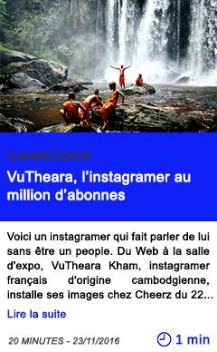 Technologie cambodge vutheara l instagramer au million d abonne s