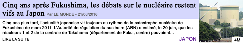 Technologie cinq ans apres fukushima les debats sur le nucleaire restent vifs au japon